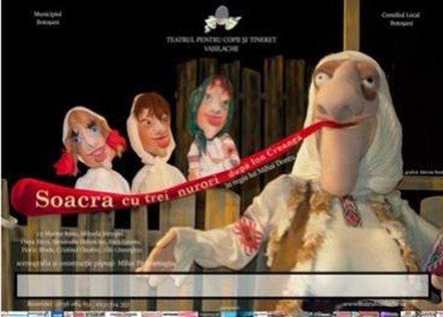 """Dragi copii, părinţi, bunici va asteptam la Teatrul pentru Copii şi Tineret """"Vasilache""""  să vizionaţi spectacolul """"Soacra cu trei nurori"""", după Ion Creangă"""