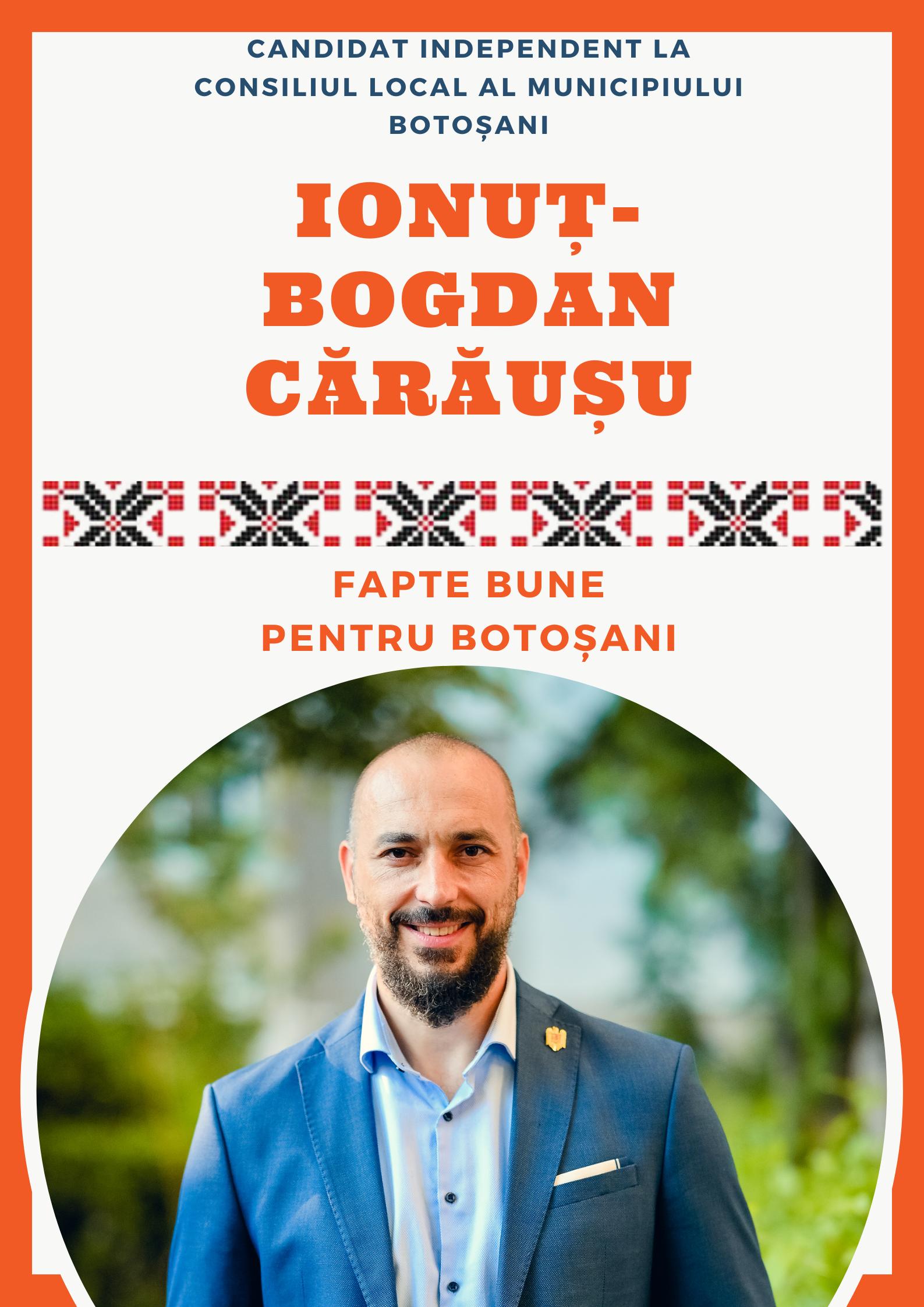 """Bogdan Cărăușu, candidat independent pentru Consiliul Local Botosani: """"Vreau să devin consilier, nu pentru a face politică așa cum înțeleg politicienii noștri, ci pentru a duce modul în care văd eu politica în Consiliul Local"""""""